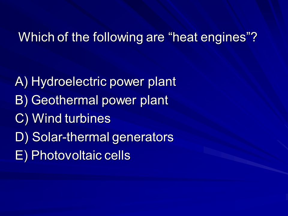Which of the following are heat engines .