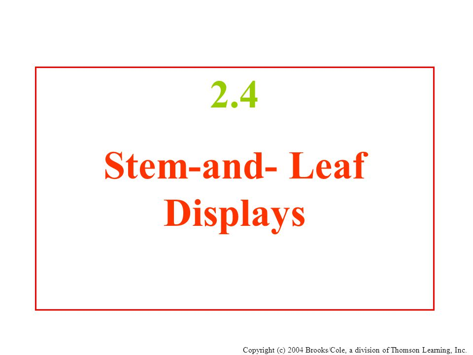 Copyright (c) 2004 Brooks/Cole, a division of Thomson Learning, Inc. 2.4 Stem-and- Leaf Displays
