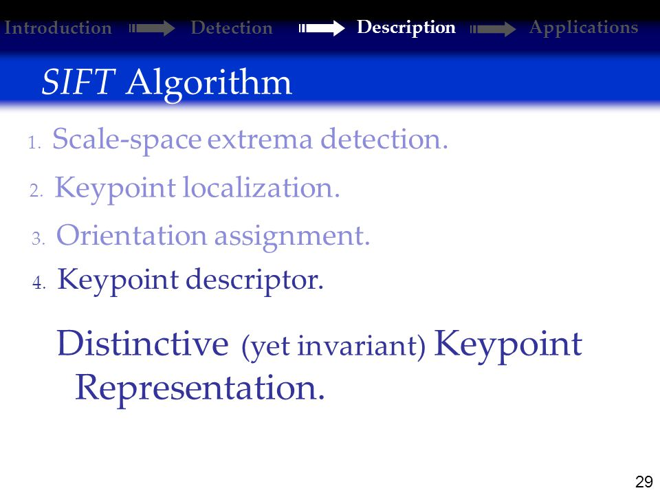 29 SIFT Algorithm 2. Keypoint localization. 1. Scale-space extrema detection.