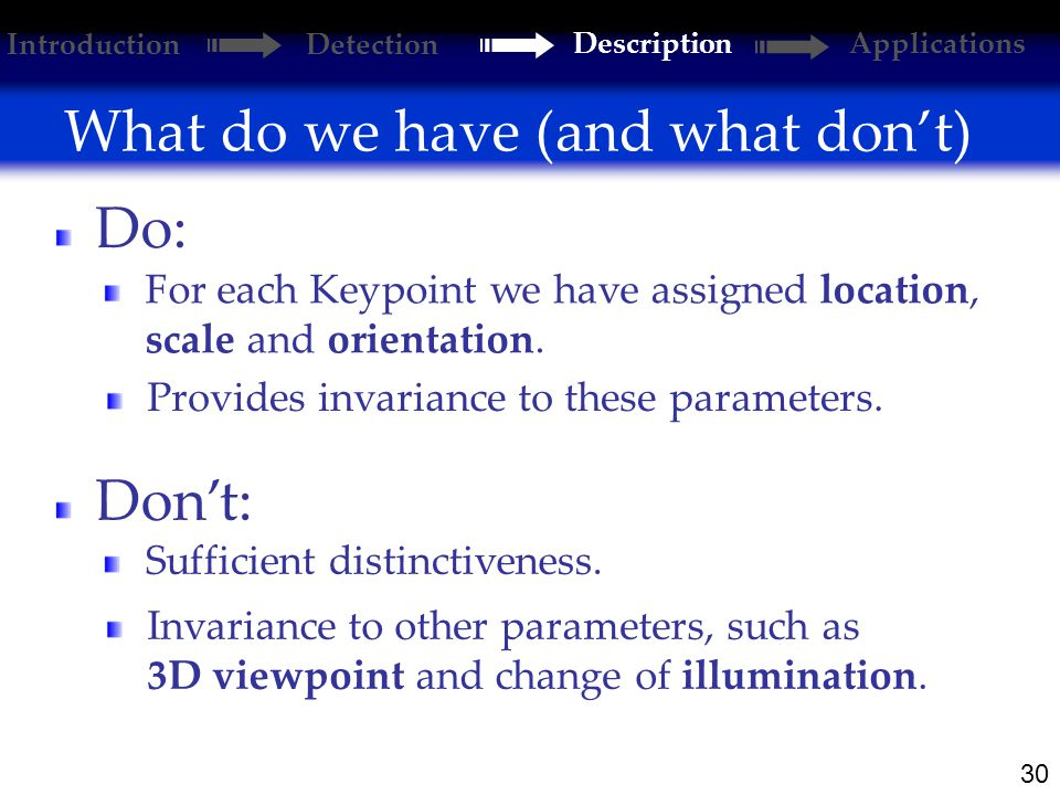 30 What do we have (and what don't) For each Keypoint we have assigned location, scale and orientation.