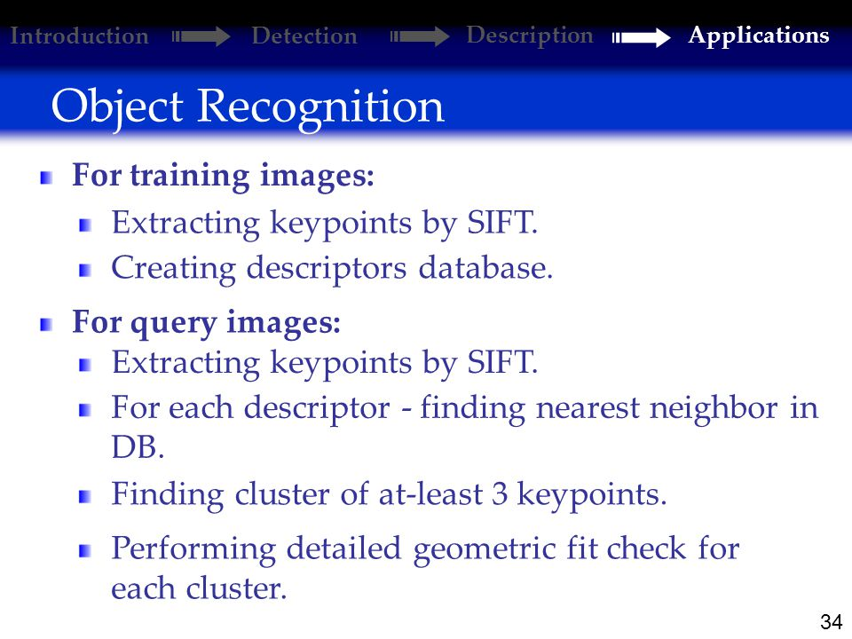 34 Object Recognition For training images: Extracting keypoints by SIFT.