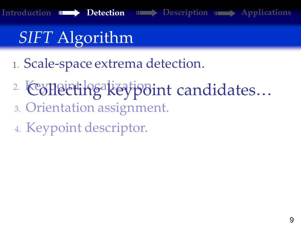9 SIFT Algorithm 2. Keypoint localization. 1. Scale-space extrema detection.
