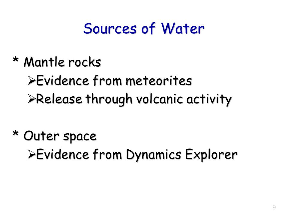 9 Sources of Water *Mantle rocks  Evidence from meteorites  Release through volcanic activity *Outer space  Evidence from Dynamics Explorer