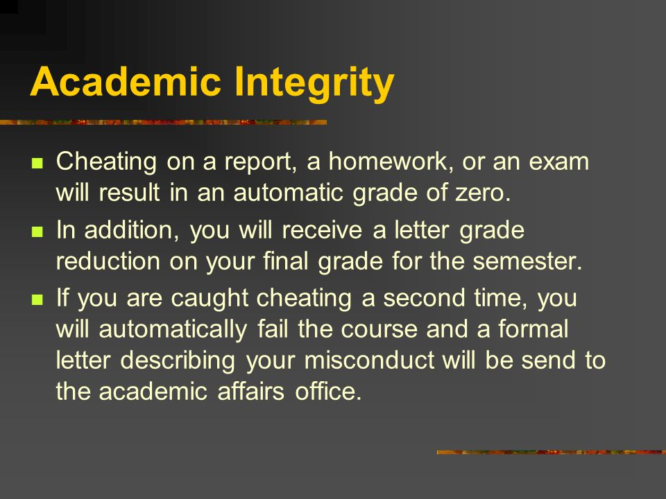 Academic Integrity Cheating on a report, a homework, or an exam will result in an automatic grade of zero.