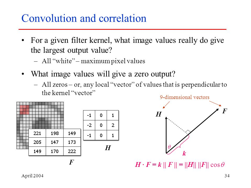 April Convolution and correlation For a given filter kernel, what image values really do give the largest output value.