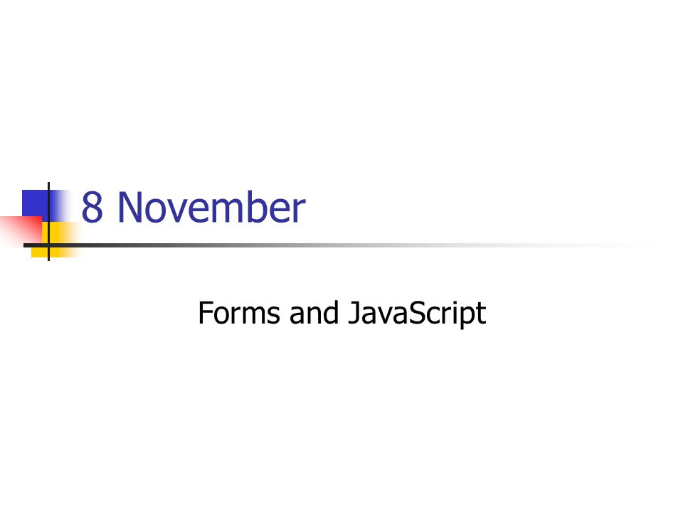 8 November Forms and JavaScript