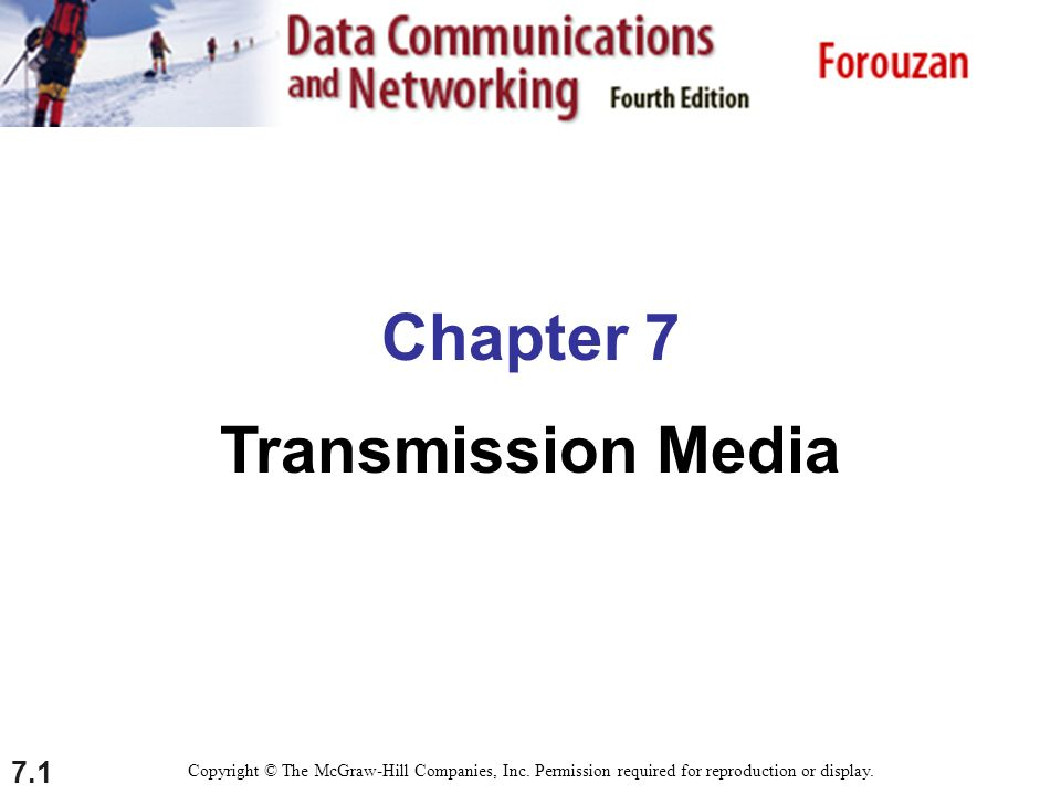 7.1 Chapter 7 Transmission Media Copyright © The McGraw-Hill Companies, Inc.