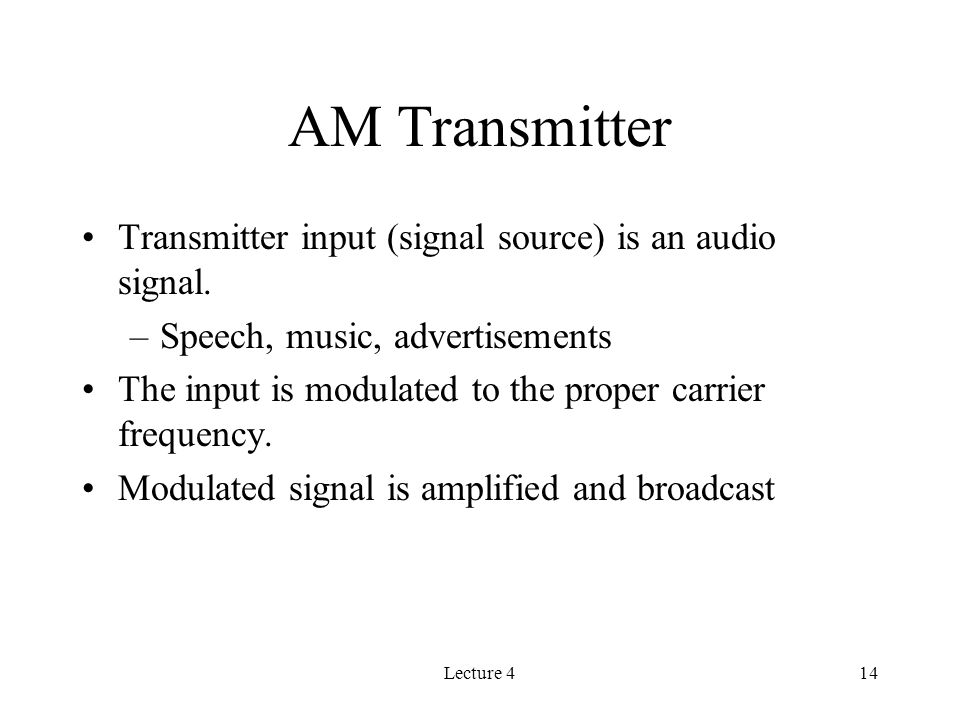 Lecture 414 AM Transmitter Transmitter input (signal source) is an audio signal.