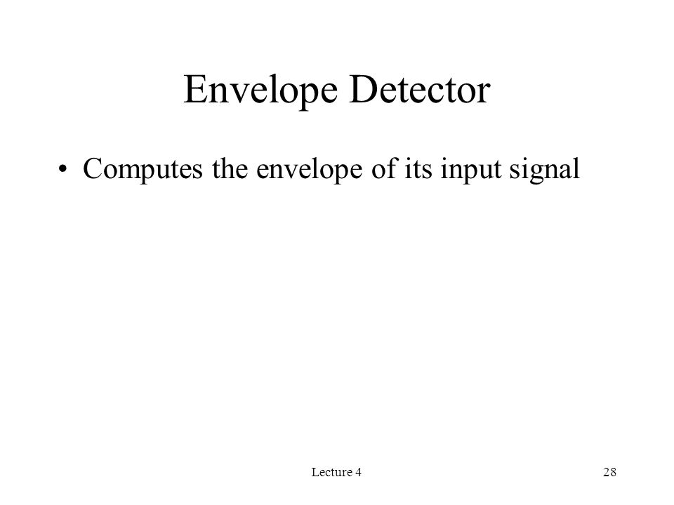 Lecture 428 Envelope Detector Computes the envelope of its input signal