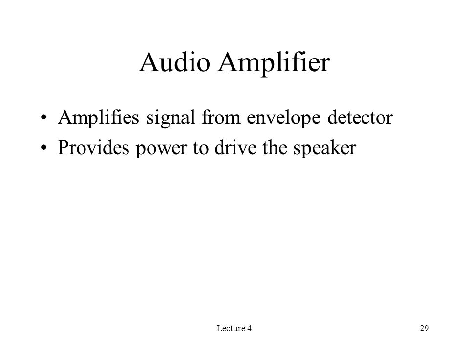 Lecture 429 Audio Amplifier Amplifies signal from envelope detector Provides power to drive the speaker