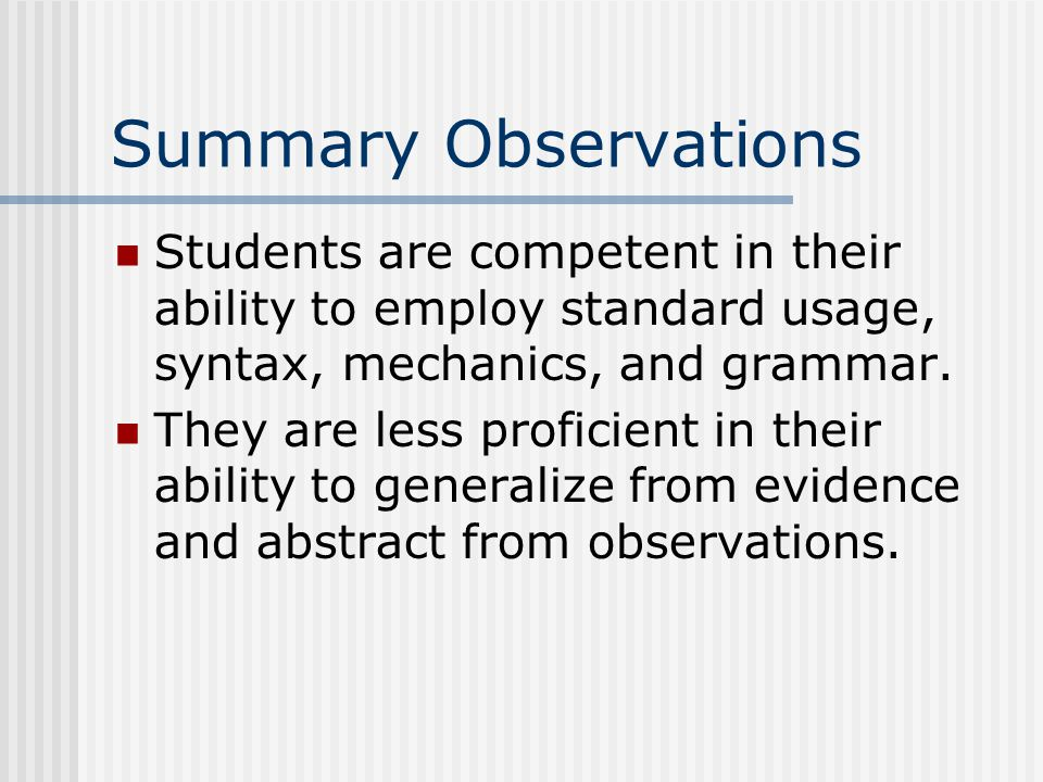 Summary Observations Students are competent in their ability to employ standard usage, syntax, mechanics, and grammar.