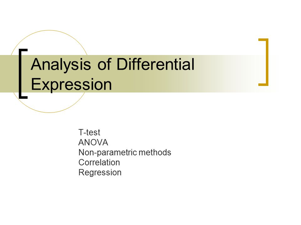 Analysis of Differential Expression T-test ANOVA Non-parametric methods Correlation Regression