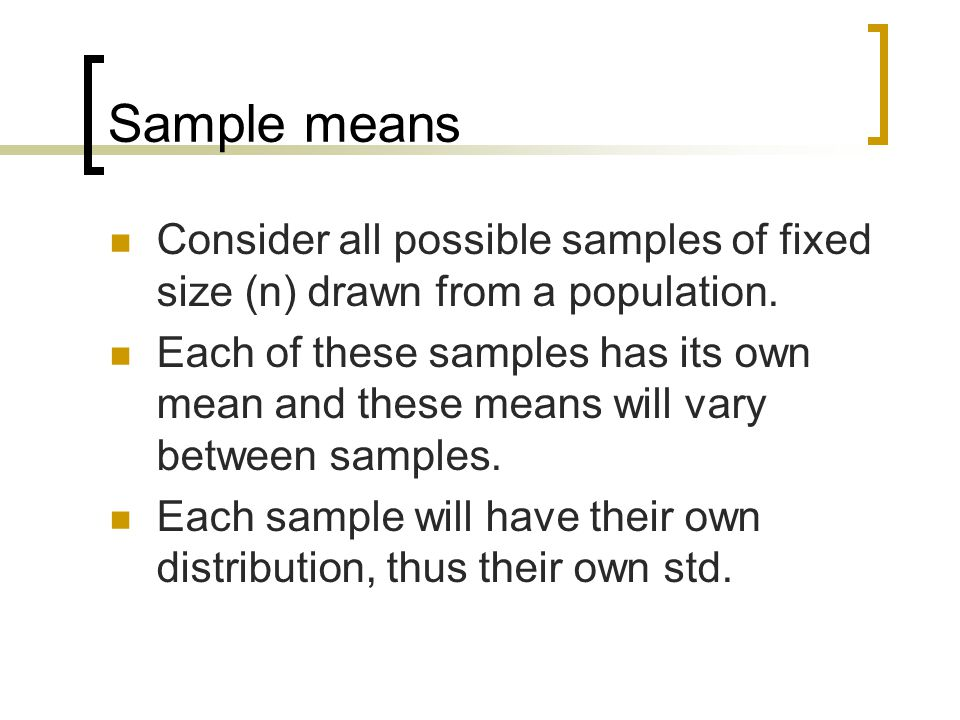 Sample means Consider all possible samples of fixed size (n) drawn from a population.