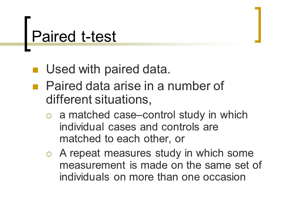 Paired t-test Used with paired data.