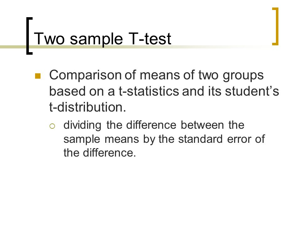 Two sample T-test Comparison of means of two groups based on a t-statistics and its student's t-distribution.