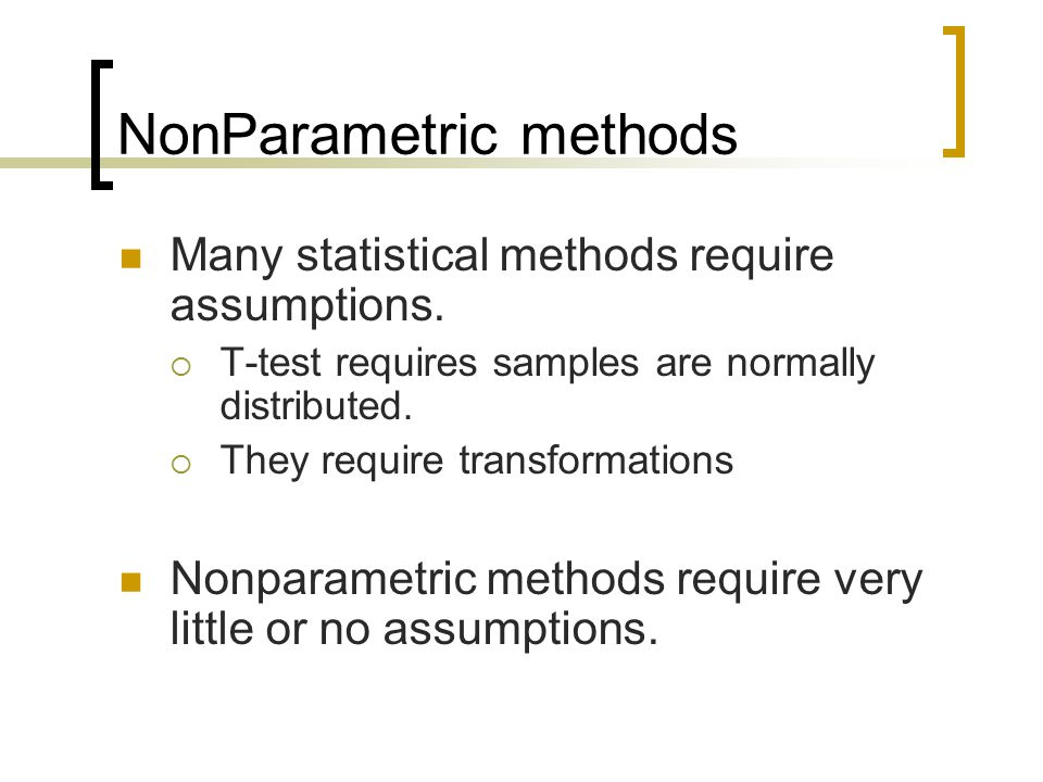 NonParametric methods Many statistical methods require assumptions.