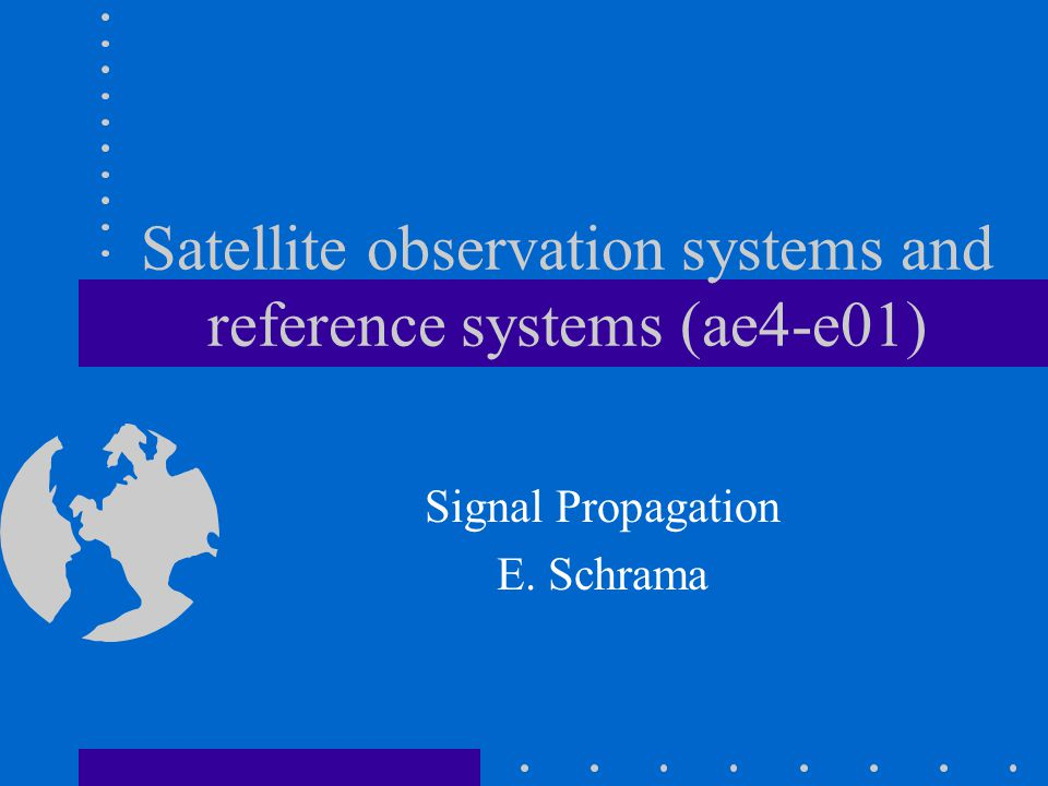 Satellite observation systems and reference systems (ae4-e01) Signal Propagation E. Schrama