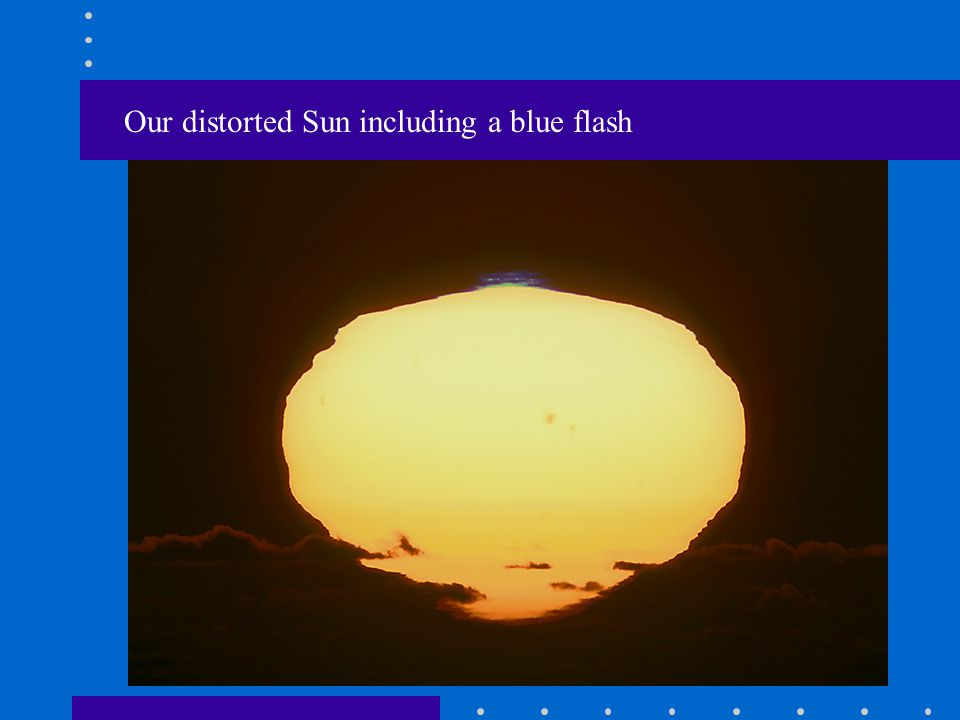 Our distorted Sun including a blue flash