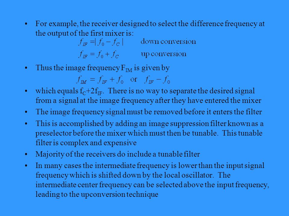For example, the receiver designed to select the difference frequency at the output of the first mixer is: Thus the image frequency F IM is given by which equals f C +2f IF.