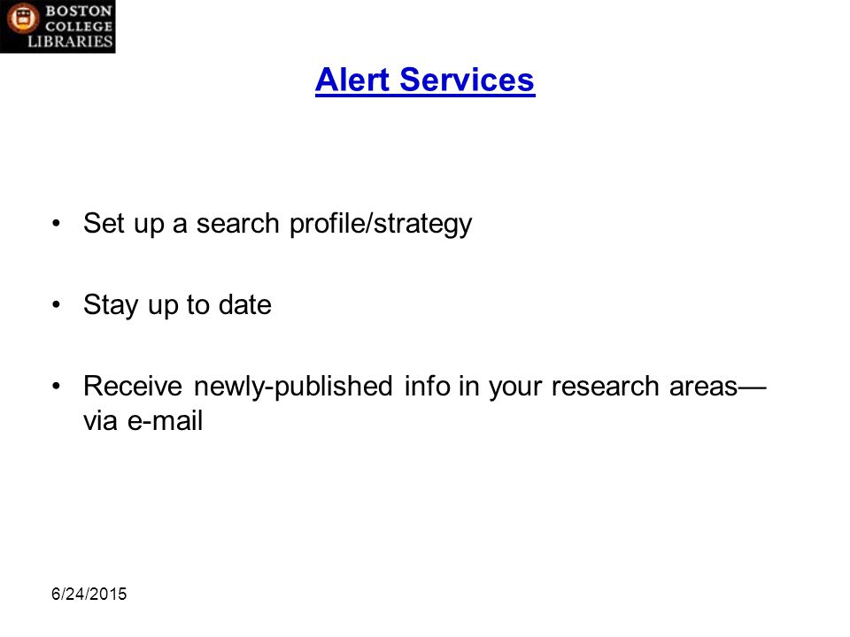 6/24/2015 Alert Services Set up a search profile/strategy Stay up to date Receive newly-published info in your research areas— via