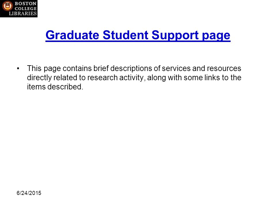 6/24/2015 Graduate Student Support page This page contains brief descriptions of services and resources directly related to research activity, along with some links to the items described.