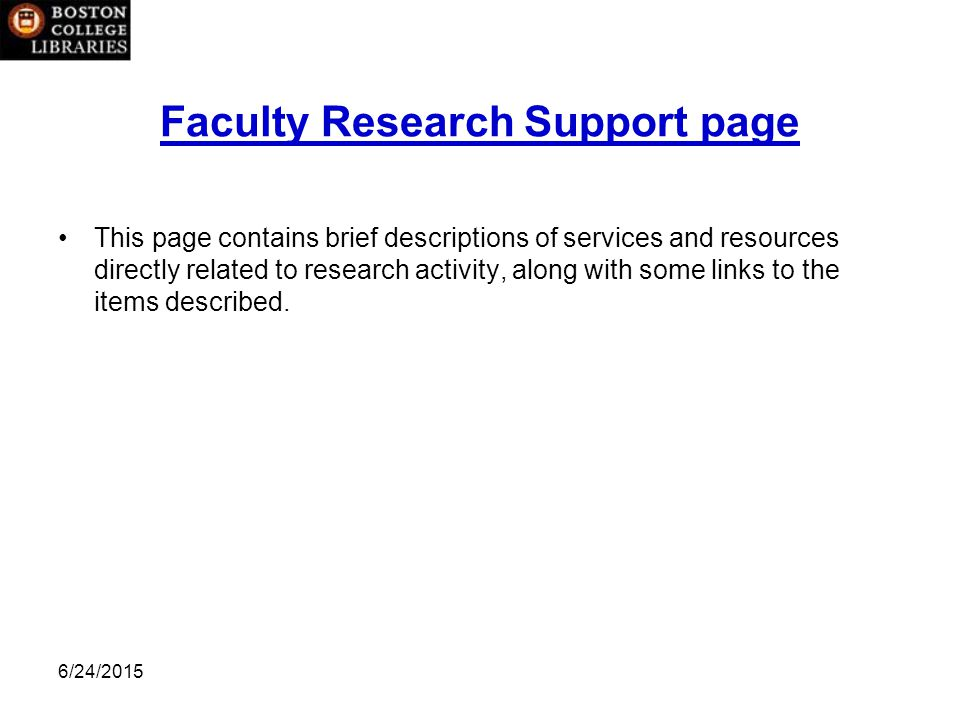 6/24/2015 Faculty Research Support page This page contains brief descriptions of services and resources directly related to research activity, along with some links to the items described.