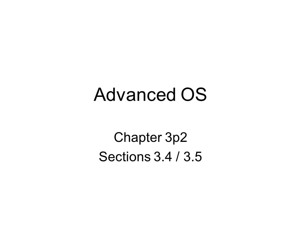 Advanced OS Chapter 3p2 Sections 3.4 / 3.5