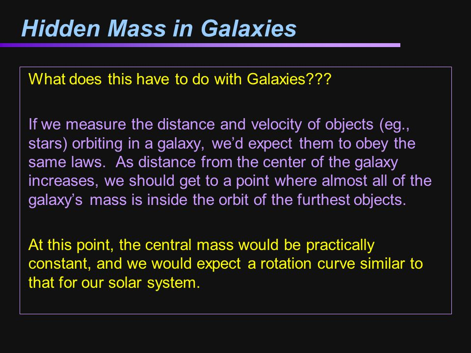 Hidden Mass in Galaxies What does this have to do with Galaxies .