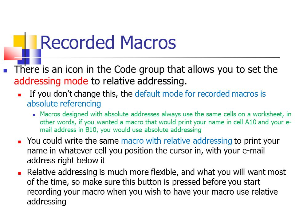 Recorded Macros There is an icon in the Code group that allows you to set the addressing mode to relative addressing.