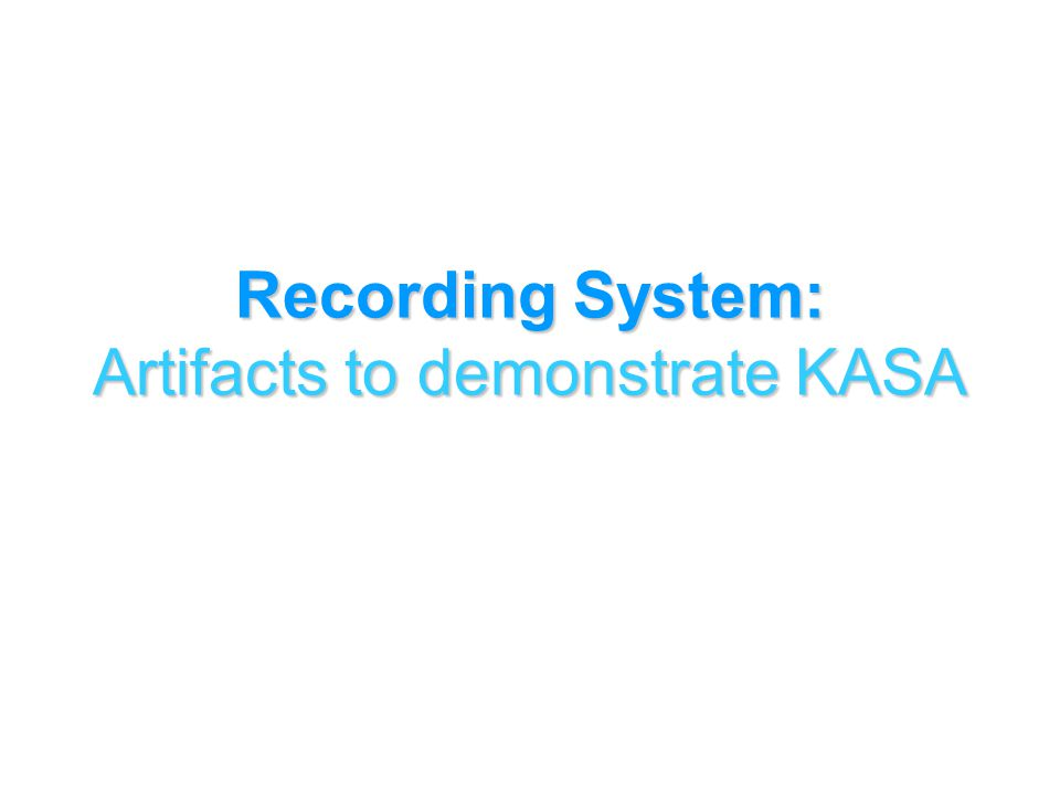Recording System: Artifacts to demonstrate KASA