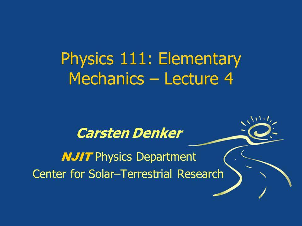 Physics 111: Elementary Mechanics – Lecture 4 Carsten Denker NJIT