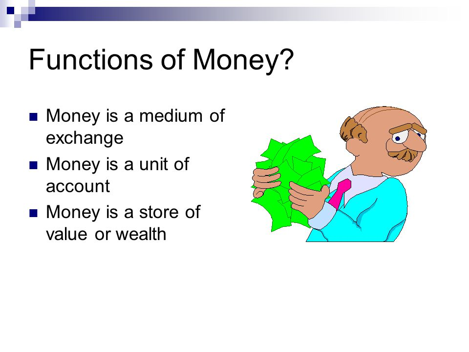 What is money Money is anything that serves as a means of payment or method of settling debts.