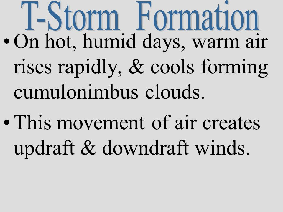 On hot, humid days, warm air rises rapidly, & cools forming cumulonimbus clouds.