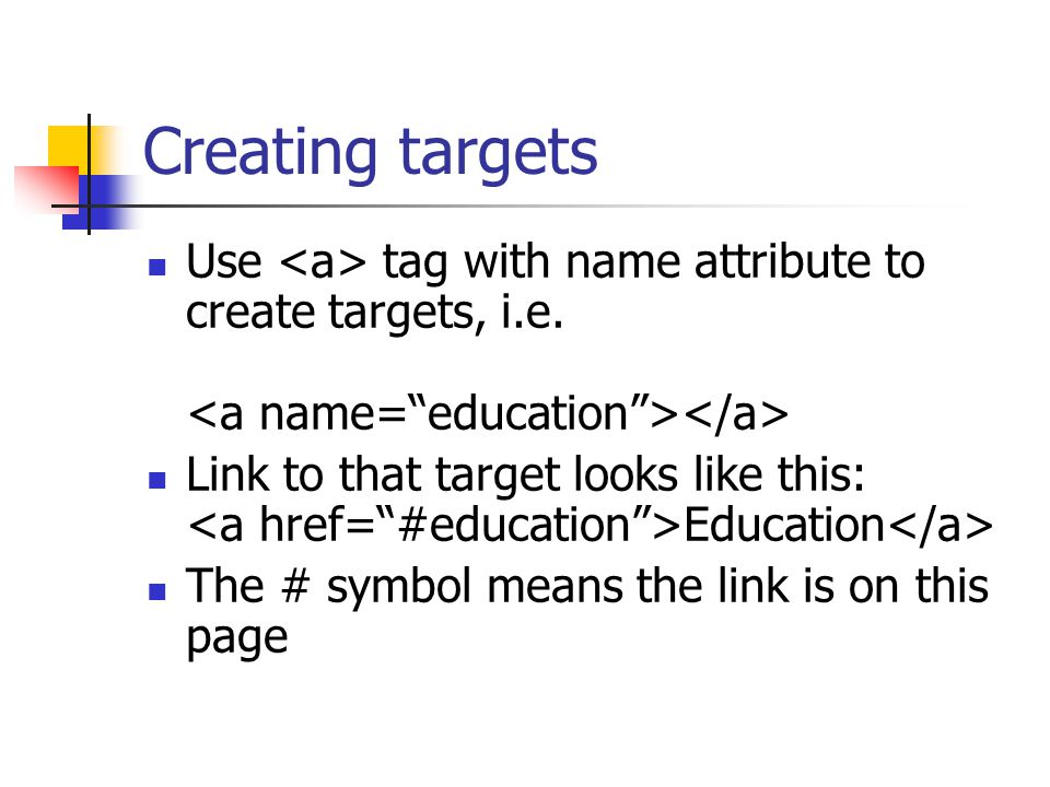 Creating targets Use tag with name attribute to create targets, i.e.
