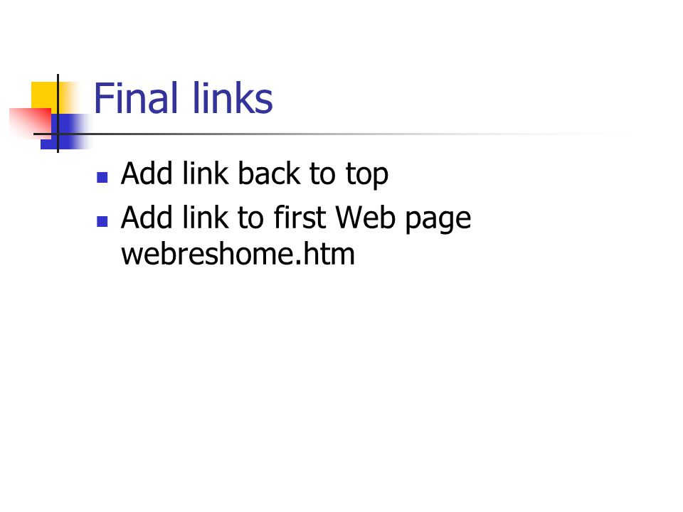 Final links Add link back to top Add link to first Web page webreshome.htm
