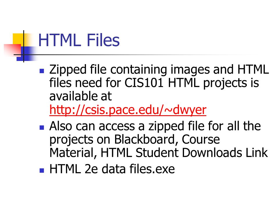 HTML Files Zipped file containing images and HTML files need for CIS101 HTML projects is available at     Also can access a zipped file for all the projects on Blackboard, Course Material, HTML Student Downloads Link HTML 2e data files.exe