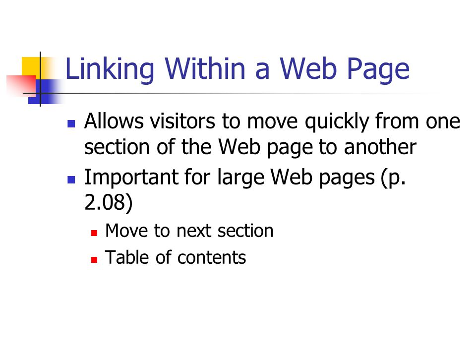 Linking Within a Web Page Allows visitors to move quickly from one section of the Web page to another Important for large Web pages (p.