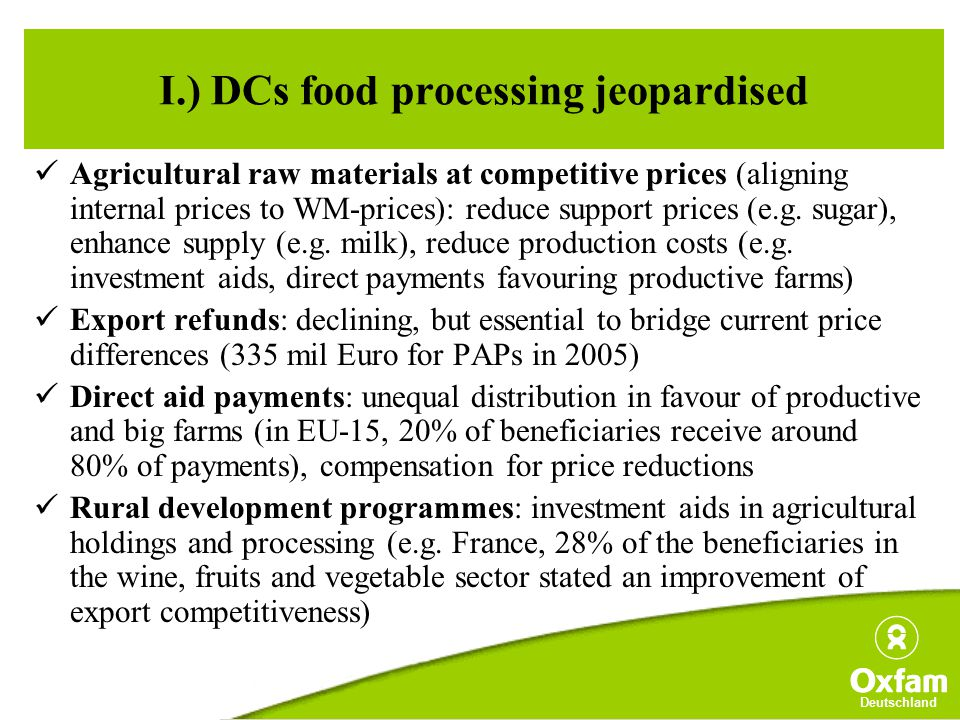 Deutschland I.) DCs food processing jeopardised Agricultural raw materials at competitive prices (aligning internal prices to WM-prices): reduce support prices (e.g.