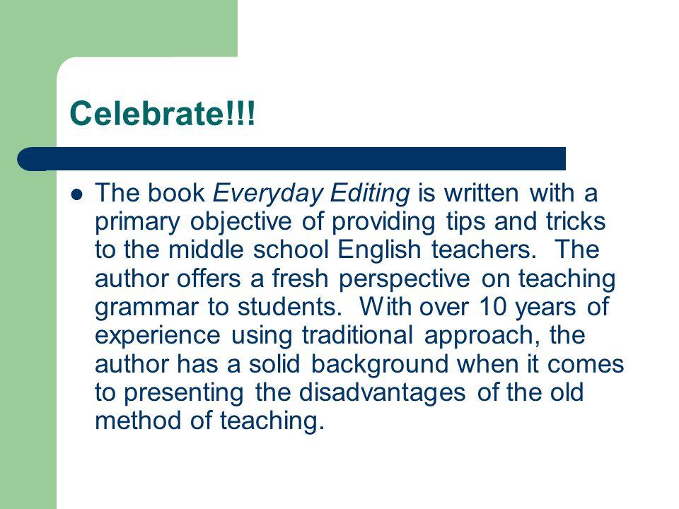 CmpE 294 Feedback Celebrate !!!  The book Everyday Editing