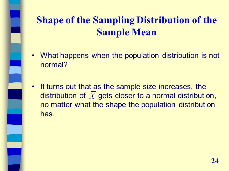 Shape of the Sampling Distribution of the Sample Mean What happens when the population distribution is not normal.