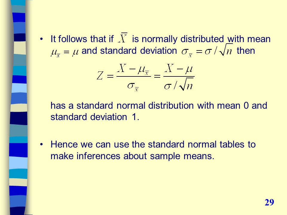 It follows that if is normally distributed with mean and standard deviation then has a standard normal distribution with mean 0 and standard deviation 1.