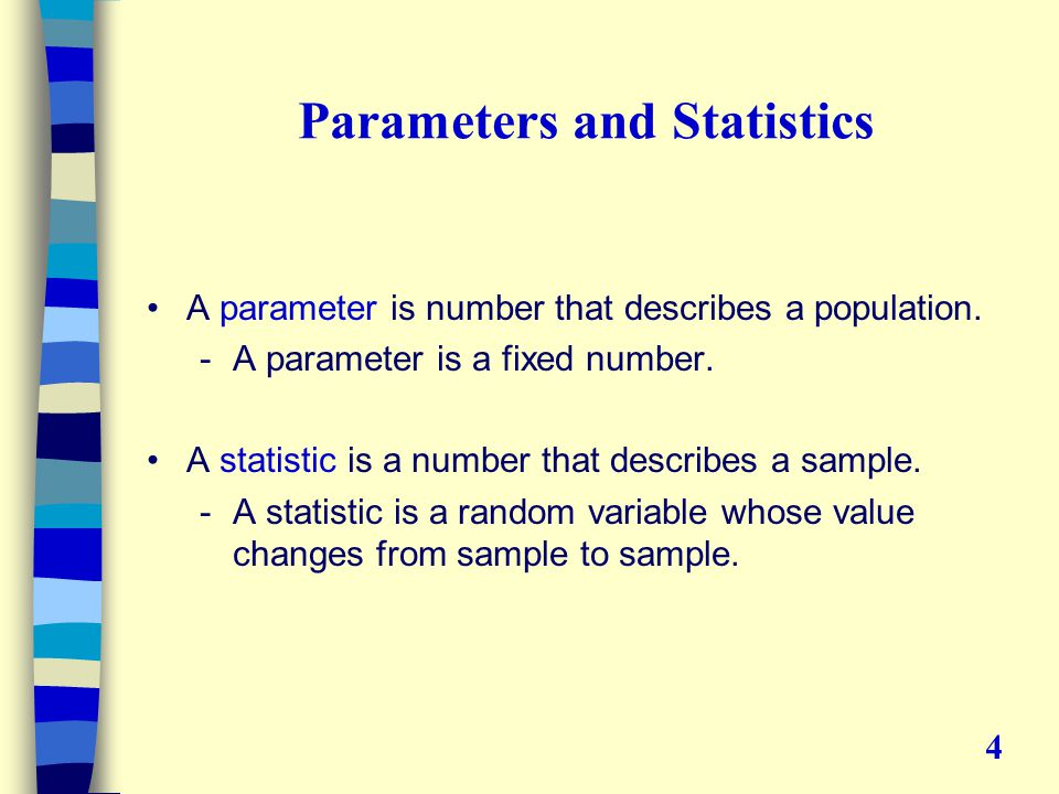Parameters and Statistics A parameter is number that describes a population.