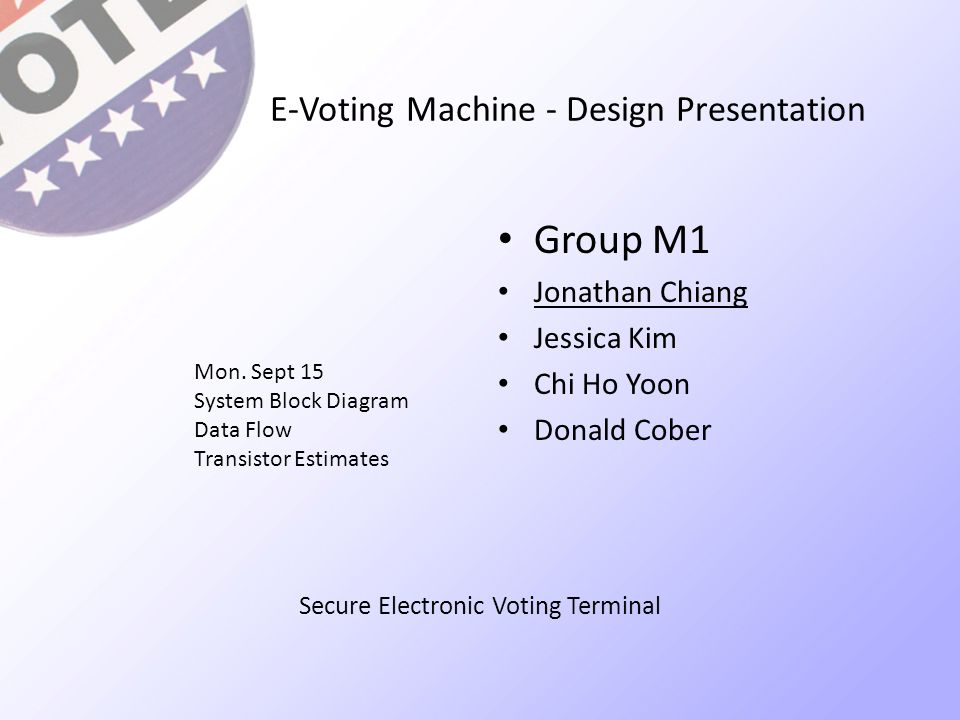 E Voting Machine Design Presentation Group M1 Jonathan Chiang
