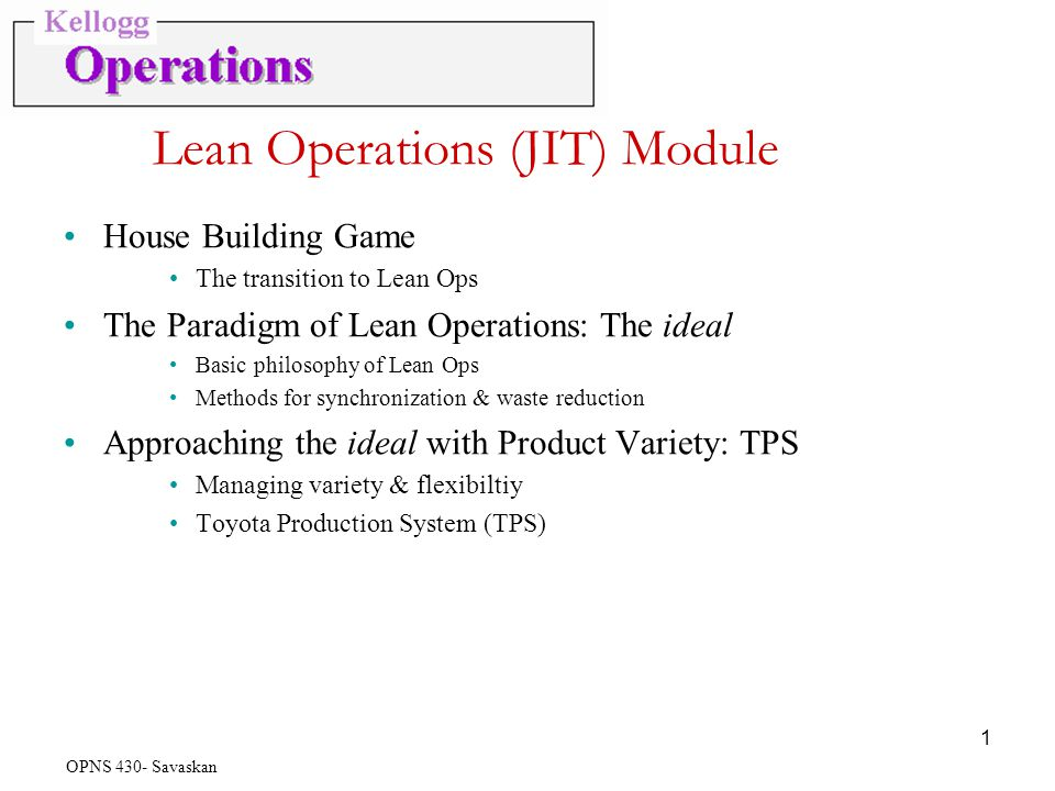 jit and lean operations Lean operations & jit lean operations - moving towards the elimination of all waste in order to develop an operation that is faster more dependable, produces higher quality products and services and operates at a low cost in general, lean can be viewed as a philosophy of operations.