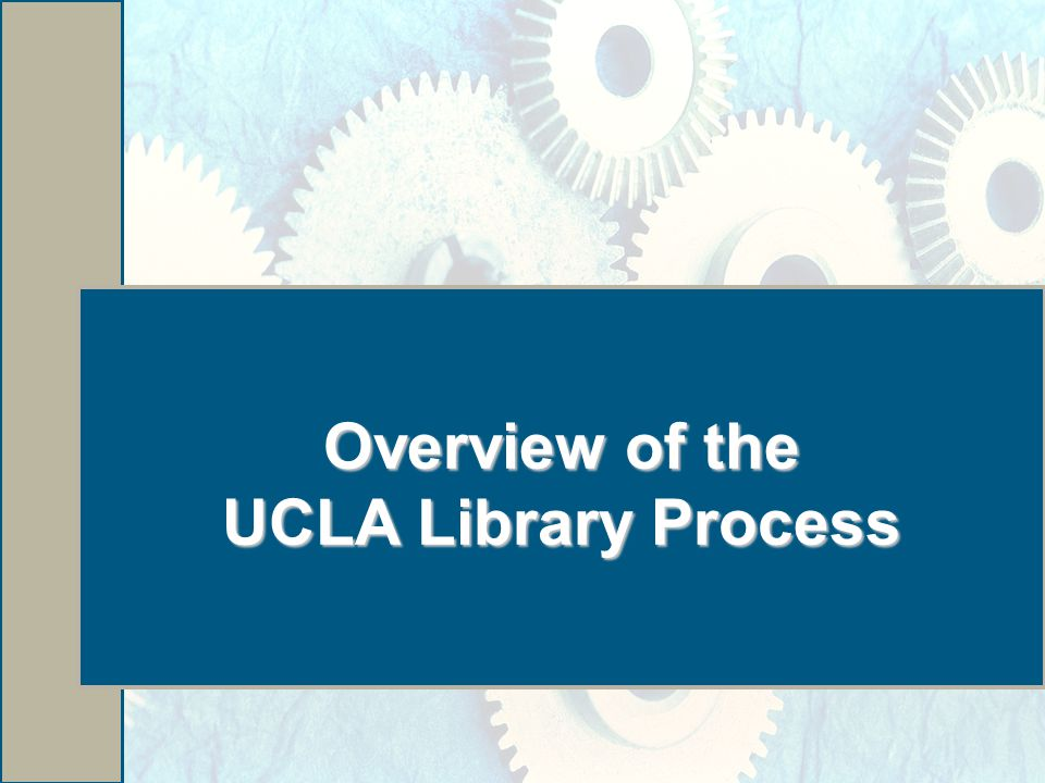 Overview of the UCLA Library Process