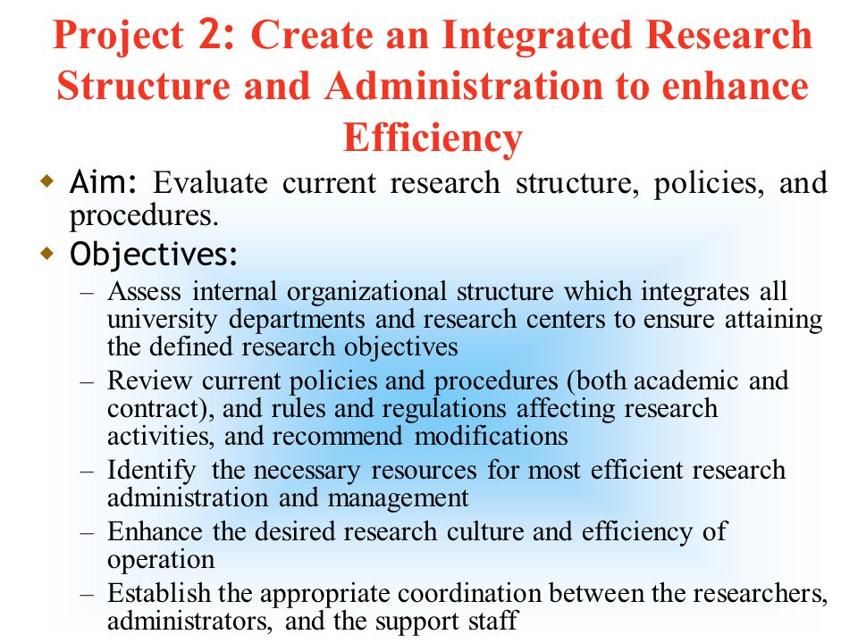 7 Project I: Set Research Direction  Aim: Define research directions for KFUPM to serve national needs and align with the international research trends  Objectives: – Assess existing human resources (faculty, researchers, graduate students, technicians, etc) and facilities (laboratories, libraries, ITC, etc) – Determine areas of strength based on the available research expertise and resources at KFUPM – Identify national and industrial research needs (via surveys) – Review international research trends and directions – Set research directions for KFUPM by proposing appropriate research programs based on the national needs and international trends – Develop expertise and facilities to fulfill defined research directions