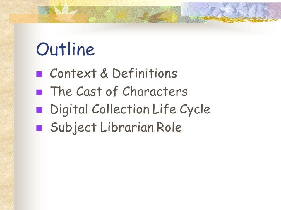 Outline Context & Definitions The Cast of Characters Digital Collection Life Cycle Subject Librarian Role