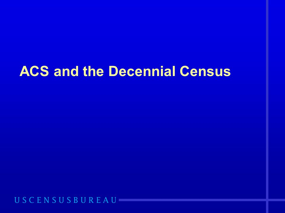 ACS and the Decennial Census