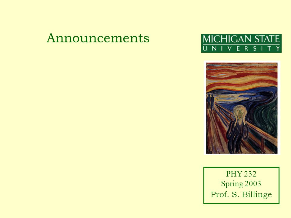 PHY 232 Spring 2003 Prof. S. Billinge Announcements