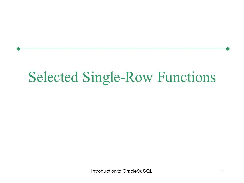 Introduction to Oracle9i: SQL1 Selected Single-Row Functions